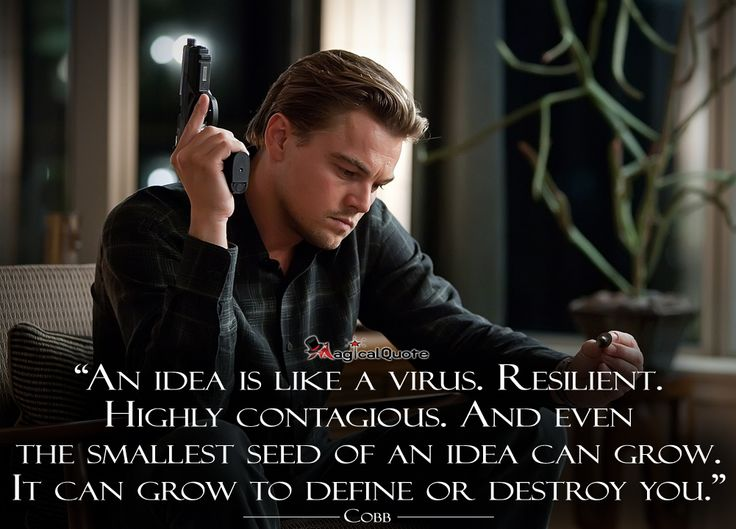 Photo from the film Inception. About how contagious and Idea is. That we can be created or destroyed by the seed of an idea.